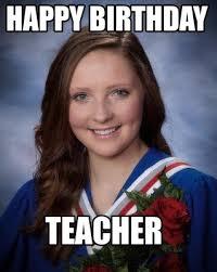 Teacher Meme Generator - meme creator happy birthday teacher meme generator at memecreator org