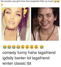 Snapchat Meme - no wonder you girls love this snapchat filter so much