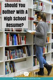 Teenage Job Resume by Should You Bother With A High Resume Teensgotcents