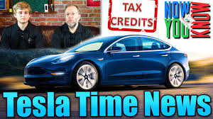 tesla time news will you get your tax credit and more youtube