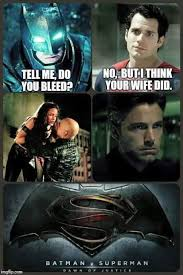 Superman Better Than Batman Memes - ex wife actually tell me do you bleed know your meme