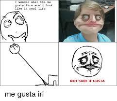 Me Gusta Face Meme - 25 best memes about me gusta face me gusta face memes