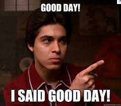 Good Day Sir Meme - i said good day sir i loved when fez said that movie and tv