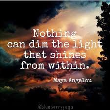Nothing Can Dim The Light Which Shines From Within 41 Best Shine Your Light Images On Pinterest Spirituality