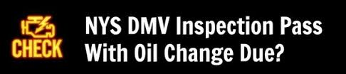 will a car pass inspection with check engine light on can i pass a dmv inspection with an oil change due in new york quora