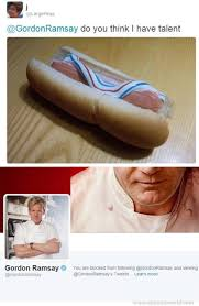 Gordon Ramsey Memes - do you think i have talent gordon ramsay know your meme
