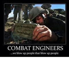 Engineers Meme - combat engineers we blow up people that blow up people engineering