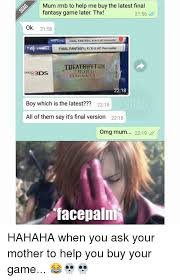 Final Fantasy Memes - mum rmb to help me buy the latest final fantasy game later thx 2156
