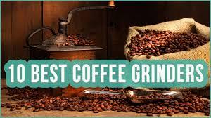 Top Rated Coffee Grinders Best Coffee Grinder 2016 Top 10 Coffee Grinders Toplist Youtube