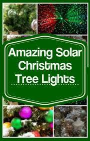 solar christmas tree lights 25 best solar christmas tree lights images on pinterest christmas