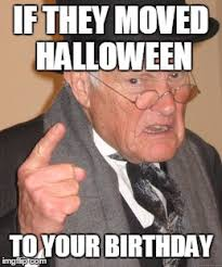 Halloween Birthday Meme - back in my day meme imgflip