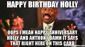 Anthony Meme - happy birthday holly oops i mean happy anniversary holly and