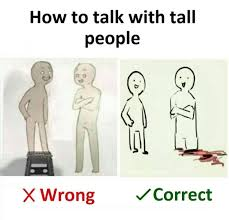 Short People Meme - how to talk to short people feet chopped how to talk to short