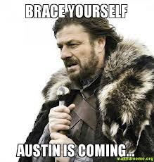 Austin Meme - brace yourself austin is coming make a meme