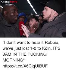 Lost Memes Tv - arsenal fantv arser i don t want to hear it robbie we ve just lost
