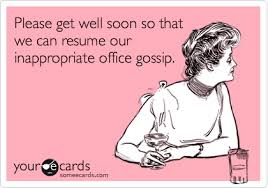 Get Well Soon Meme Funny - get well soon so that we can resume our inappropriate office gossip