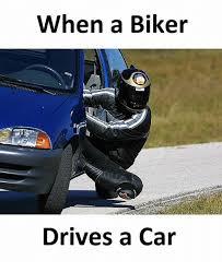 Biker Meme - when a biker drives a car meme on me me