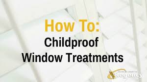 how to childproof window treatments regency shutter u0026 shade