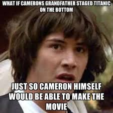 Titanic Funny Memes - movie memes what if camerons grandfather staged titanic on the