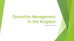 operation management in the kingdom ahmed aldammas ppt download