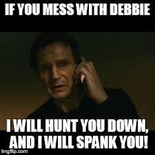 Debbie Meme - liam neeson taken meme imgflip