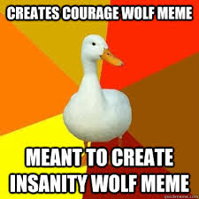Meme Courage Wolf - creates courage wolf meme meant to create insanity wolf meme tech