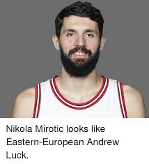 Andrew Luck Memes - nikola mirotic looks like eastern european andrew luck andrew