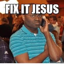 Fix It Meme - 25 best memes about fix it jesus meme fix it jesus memes