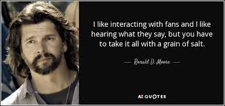 ronald d moore quote i like interacting with fans and i like