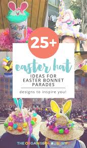 easter 2017 ideas 25 easter hat ideas for easter bonnet parades the organised