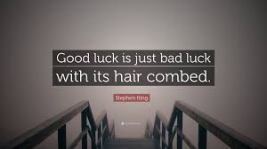in the bad room with stephen stephen king quote good luck is just bad luck with its hair combed