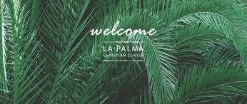la palma christian center la palma ca