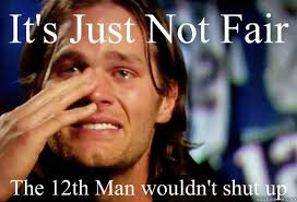 12th Man Meme - it s just not fair the 12th man wouldn t shut up crying tom brady