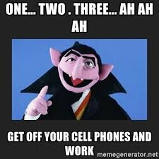 Get Off Your Phone Meme - one two three ah ah ah get off your cell phones and work