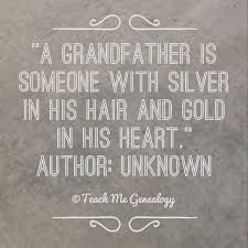 grandfather s a grandfather is someone with silver in his hair and gold in his