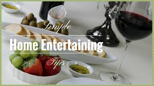 home entertaining home entertaining simple home entertaining tips youtube