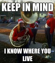 Tuba Memes - keep in mind i know where you live infuriated female tuba quickmeme