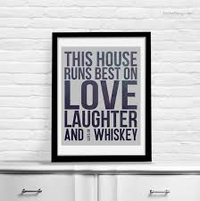 this house runs best on love laughter and whiskey print