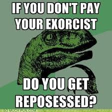 Exorcism Meme - puns exorcism funny puns pun pictures cheezburger