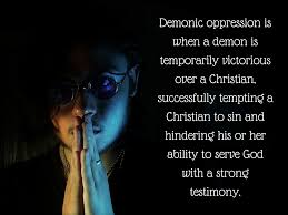 what does the bible say about demonic oppression