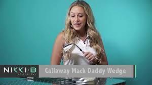 Callaway Wedges Review Nikki B Golf Reviews Callaway Mac Daddy Pm Grind Wedges Youtube