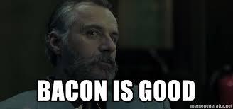 Bacon Meme Generator - bacon is good boris the blade meme generator