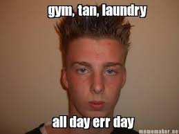 All Day Meme - meme maker gym tan laundry all day err day