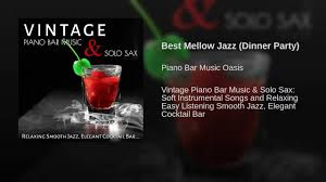 best mellow jazz dinner party youtube