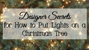 how to put lights on a christmas tree video designer secrets for how to put lights on a christmas tree youtube
