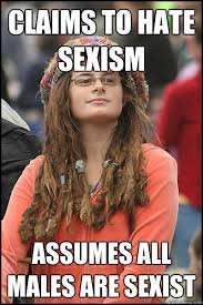 Funny Sexist Memes - claims to hate sexism assumes all males are sexist college