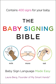 the baby signing bible baby sign language made easy laura berg