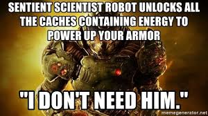 Doom Guy Meme - sentient scientist robot unlocks all the caches containing energy to