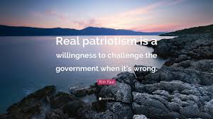 Challenge Water Wrong Paul Quote Real Patriotism Is A Willingness To Challenge The