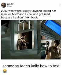 teach me excel zander 2002 was weird kelly rowland texted her man via microsoft